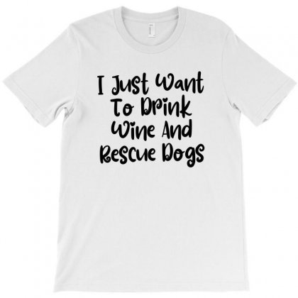 I Just Want To Drink Wine And Rescue Dogs T-shirt Designed By Thebestisback
