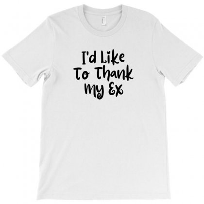 I'd Like To Thank My Ex T-shirt Designed By Thebestisback