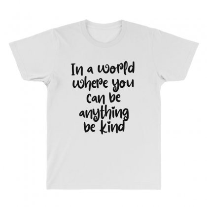 In A World Where You Can Be Anything Be Kind All Over Men's T-shirt Designed By Thebestisback