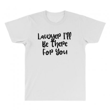 Lawyer I'll Be There For You All Over Men's T-shirt Designed By Thebestisback