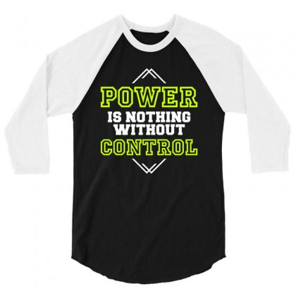 Power Is Nothing Without Control 3/4 Sleeve Shirt Designed By Designisfun