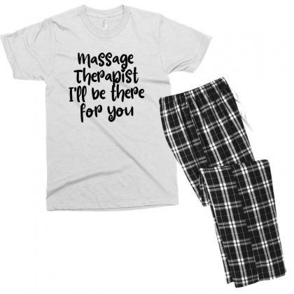 Massage Therapist  I'll Be There For You Men's T-shirt Pajama Set Designed By Thebestisback