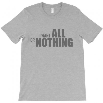 All Or Nothing T-shirt Designed By Designisfun