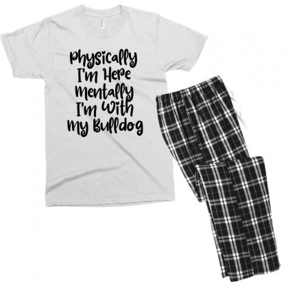 Physically I'm Here Mentally I'm With My Bulldog Men's T-shirt Pajama Set Designed By Thebestisback