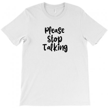 Please Stop Talking T-shirt Designed By Thebestisback