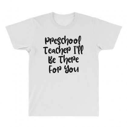 Preschool Teacher I'll Be There For You All Over Men's T-shirt Designed By Thebestisback
