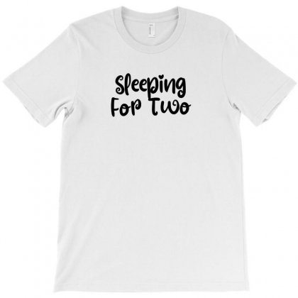 Sleeping For Two T-shirt Designed By Thebestisback