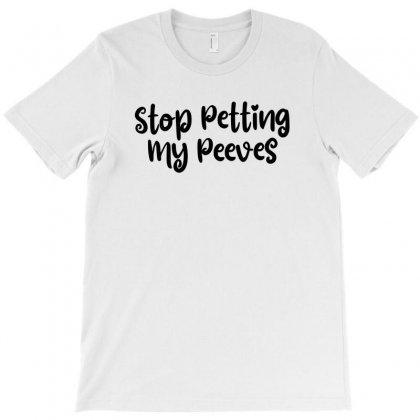 Stop Petting My Peeves T-shirt Designed By Thebestisback