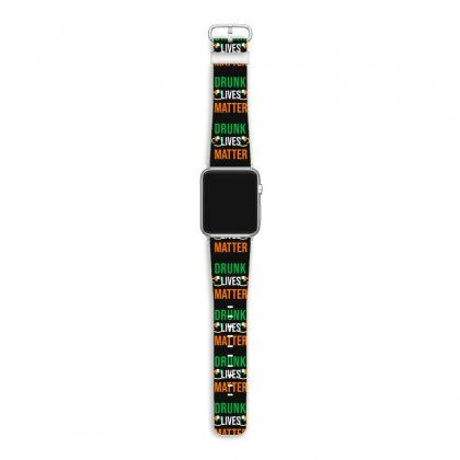 Drunk Lives Matter Apple Watch Band Designed By Cypryanus