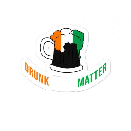 Drunk Lives Matter,  St Pattys Day Sticker Designed By Cypryanus