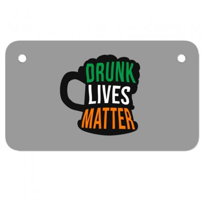 Drunk Lives Matter,  Saint Patrick's Day Gift Motorcycle License Plate Designed By Cypryanus