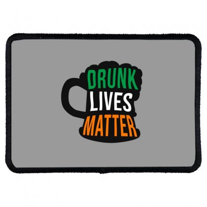 Drunk Lives Matter,  Saint Patrick's Day Gift Rectangle Patch Designed By Cypryanus