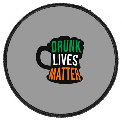 Drunk Lives Matter,  Saint Patrick's Day Gift Round Patch Designed By Cypryanus
