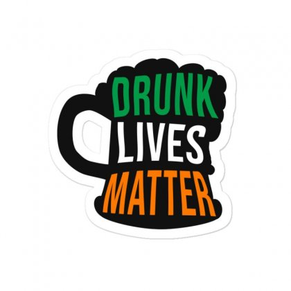 Drunk Lives Matter,  Saint Patrick's Day Gift Sticker Designed By Cypryanus