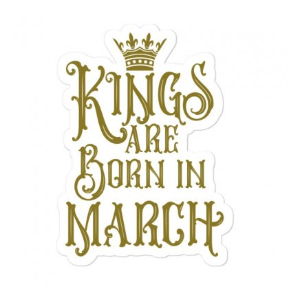 Kings Are Born In March Sticker Designed By Tiococacola