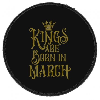 Kings Are Born In March Round Patch Designed By Tiococacola