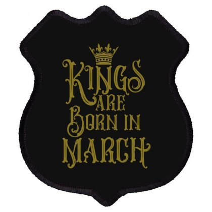 Kings Are Born In March Shield Patch Designed By Tiococacola