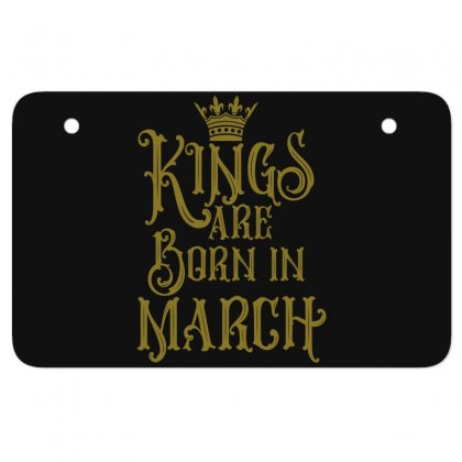 Kings Are Born In March Atv License Plate Designed By Tiococacola