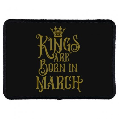 Kings Are Born In March Rectangle Patch Designed By Tiococacola