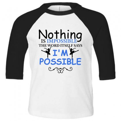 Ballet Dance I'm Possible Toddler 3/4 Sleeve Tee Designed By Hoainv