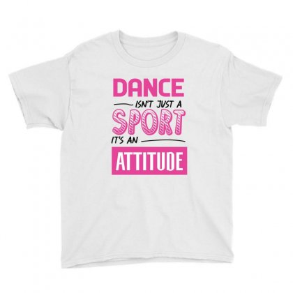 Ballet Dance Isn't Just A Sport It's An Attitude Youth Tee Designed By Hoainv