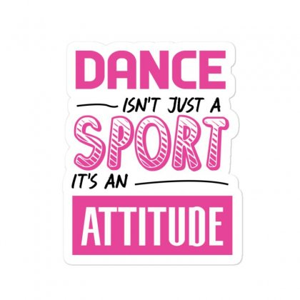 Ballet Dance Isn't Just A Sport It's An Attitude Sticker Designed By Hoainv