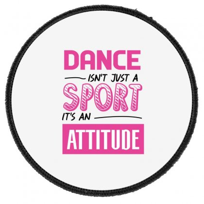 Ballet Dance Isn't Just A Sport It's An Attitude Round Patch Designed By Hoainv