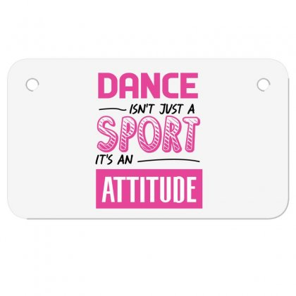 Ballet Dance Isn't Just A Sport It's An Attitude Motorcycle License Plate Designed By Hoainv