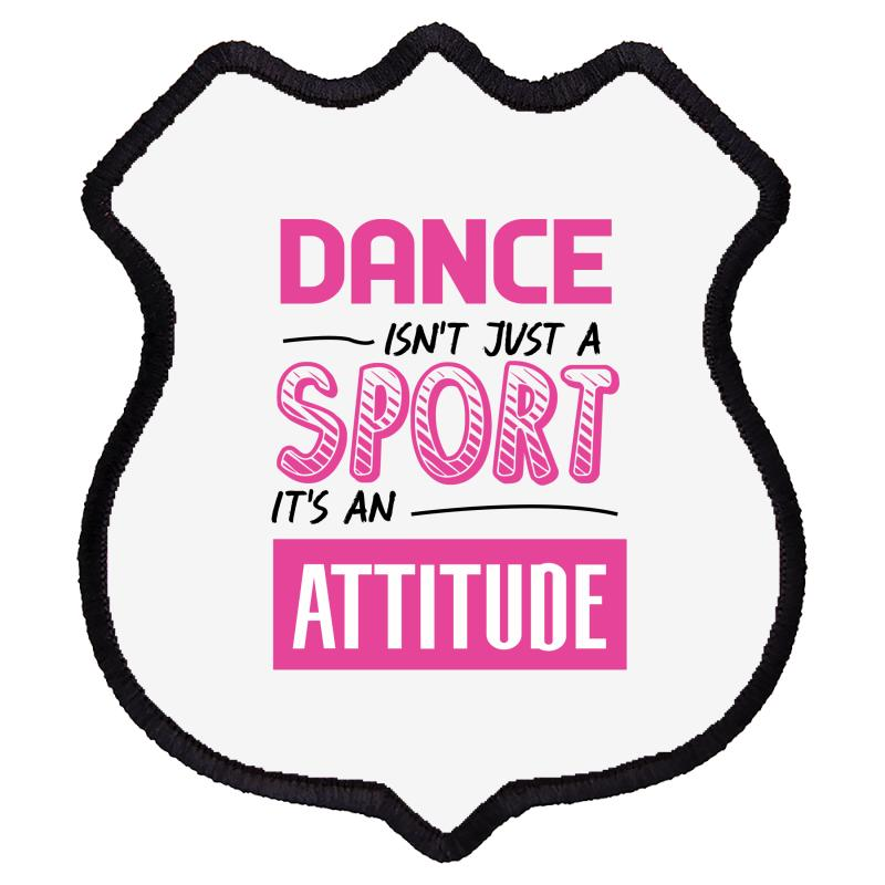 Ballet Dance Isn't Just A Sport It's An Attitude Shield Patch | Artistshot