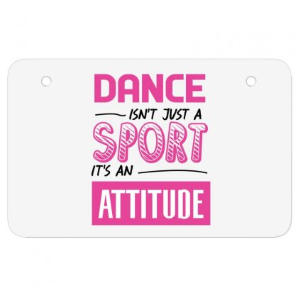 Ballet Dance Isn't Just A Sport It's An Attitude Atv License Plate Designed By Hoainv