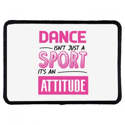 Ballet Dance Isn't Just A Sport It's An Attitude Rectangle Patch Designed By Hoainv