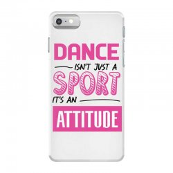 ballet dance isn't just a sport it's an attitude iPhone 7 Case | Artistshot
