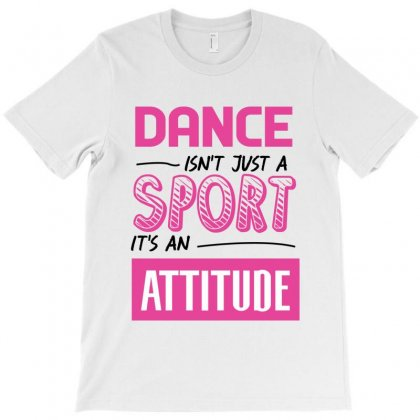 Ballet Dance Isn't Just A Sport It's An Attitude T-shirt Designed By Hoainv