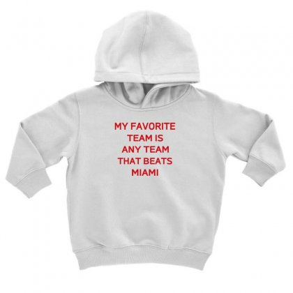 My Favorite Team Is Any Team That Beats Miami Toddler Hoodie Designed By F4j4r