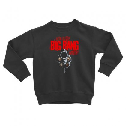 My Big Bang Theory Toddler Sweatshirt Designed By F4j4r