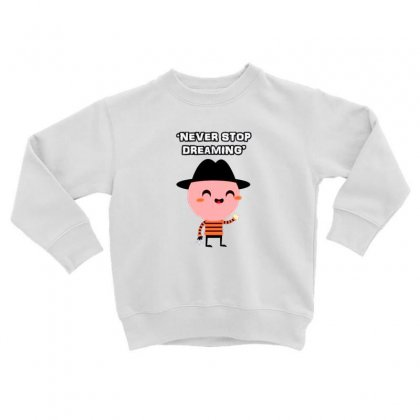 Never Stop Dreaming Toddler Sweatshirt Designed By F4j4r