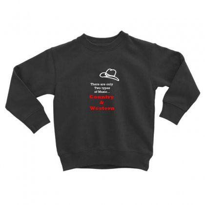 Only 2 Types Of Music Country & Western Toddler Sweatshirt Designed By F4j4r