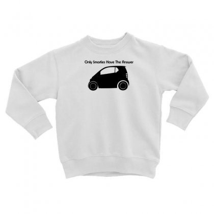 Only Smarties Have The Answer Toddler Sweatshirt Designed By F4j4r
