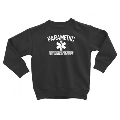 Paramedic Watch This Toddler Sweatshirt Designed By F4j4r
