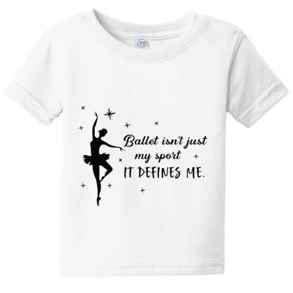 Ballet Isn't Just My Sport It Defines Me Baby Tee Designed By Hoainv