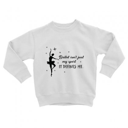 Ballet Isn't Just My Sport It Defines Me Toddler Sweatshirt Designed By Hoainv