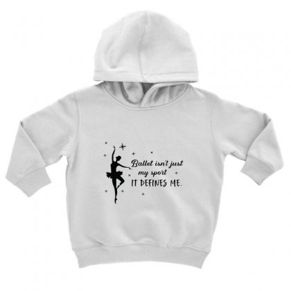 Ballet Isn't Just My Sport It Defines Me Toddler Hoodie Designed By Hoainv