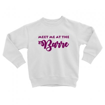 Ballet Meet Me At The Barre Toddler Sweatshirt Designed By Hoainv