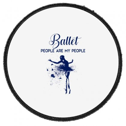 Ballet People Are My People Round Patch Designed By Hoainv