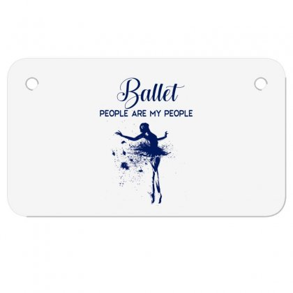 Ballet People Are My People Motorcycle License Plate Designed By Hoainv