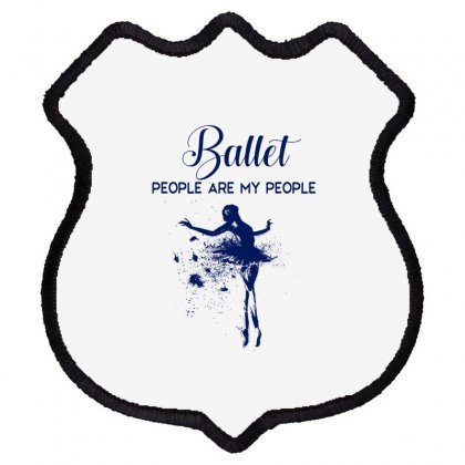 Ballet People Are My People Shield Patch Designed By Hoainv