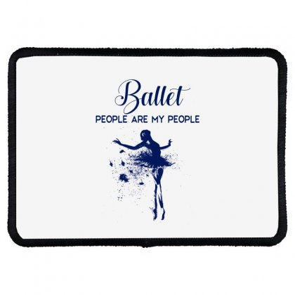 Ballet People Are My People Rectangle Patch Designed By Hoainv