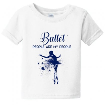Ballet People Are My People Baby Tee Designed By Hoainv
