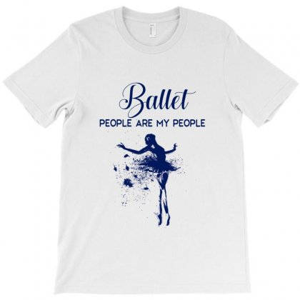Ballet People Are My People T-shirt Designed By Hoainv