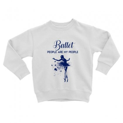 Ballet People Are My People Toddler Sweatshirt Designed By Hoainv